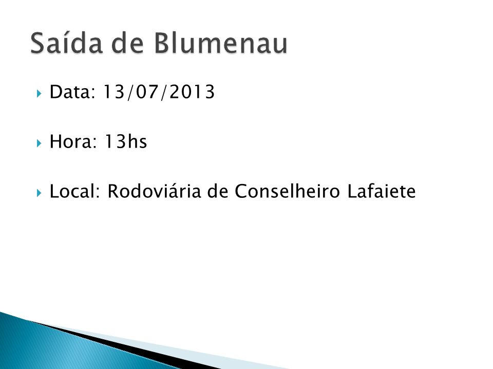 Saída de Blumenau Data: 13/07/2013 Hora: 13hs