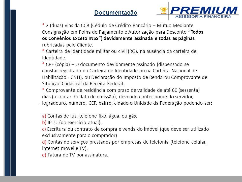 Documentação * 2 (duas) vias da CCB (Cédula de Crédito Bancário – Mútuo Mediante.
