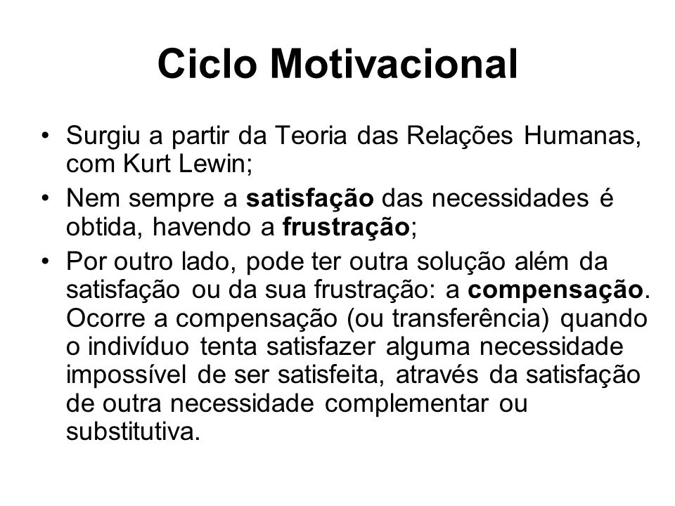 Ciclo Motivacional Surgiu a partir da Teoria das Relações Humanas, com Kurt Lewin;
