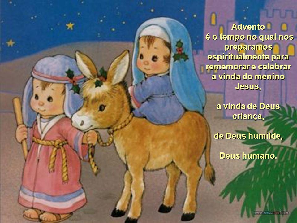 Advento é o tempo no qual nos preparamos espiritualmente para rememorar e celebrar a vinda do menino Jesus,