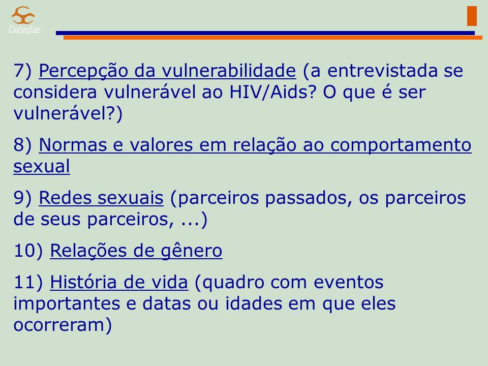 7) Percepção da vulnerabilidade (a entrevistada se considera vulnerável ao HIV/Aids O que é ser vulnerável )