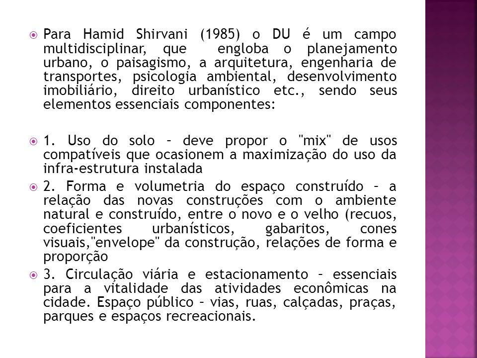 Para Hamid Shirvani (1985) o DU é um campo multidisciplinar, que engloba o planejamento urbano, o paisagismo, a arquitetura, engenharia de transportes, psicologia ambiental, desenvolvimento imobiliário, direito urbanístico etc., sendo seus elementos essenciais componentes: