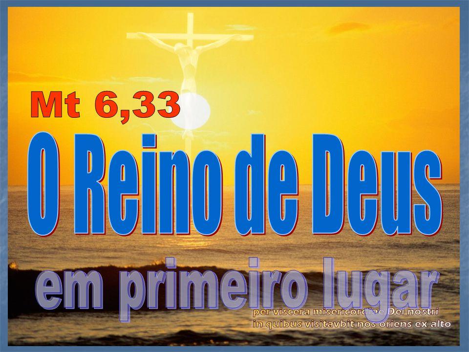 Mt 6,33 O Reino de Deus em primeiro lugar