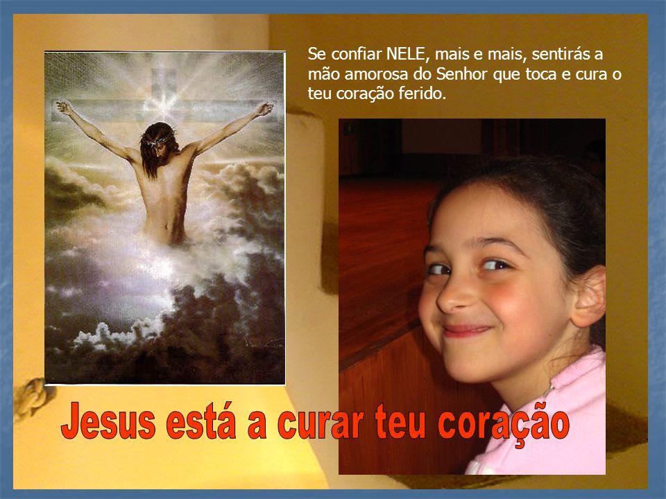Jesus está a curar teu coração