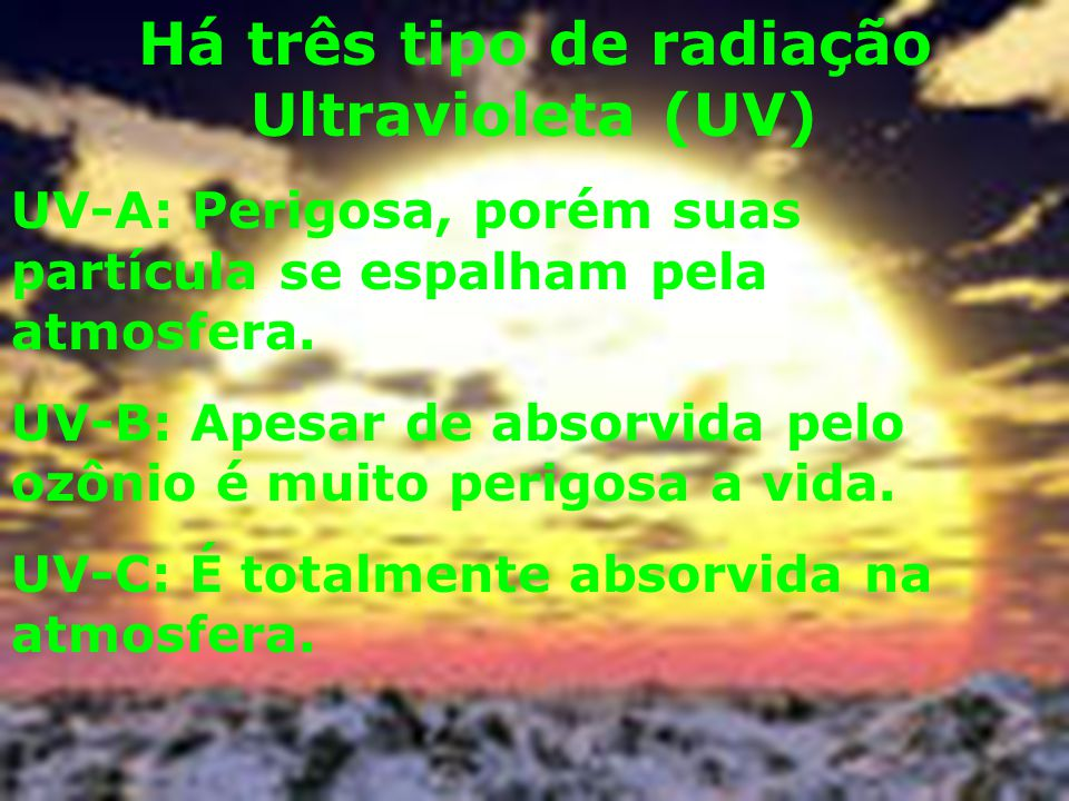 Há três tipo de radiação Ultravioleta (UV)