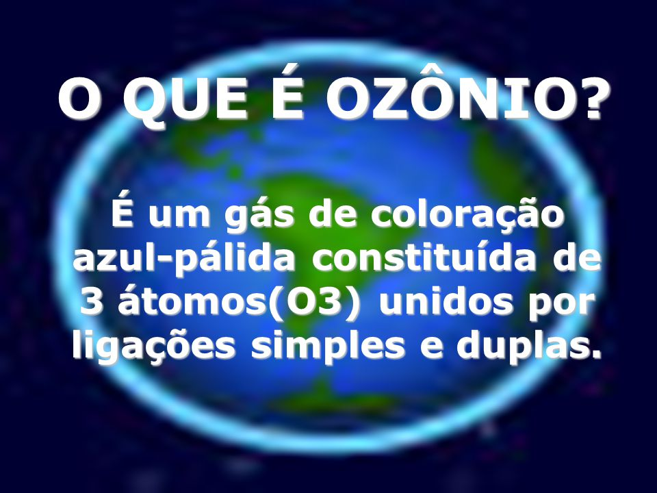 O QUE É OZÔNIO.