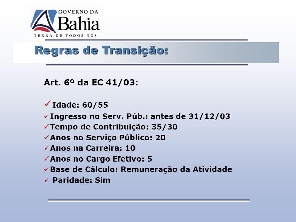 Idade: 60/55 Regras de Transição: Art. 6º da EC 41/03: