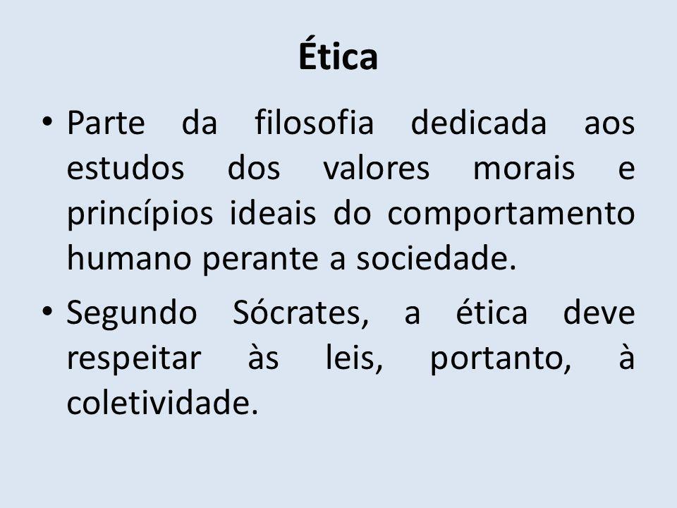 Ética Parte da filosofia dedicada aos estudos dos valores morais e princípios ideais do comportamento humano perante a sociedade.