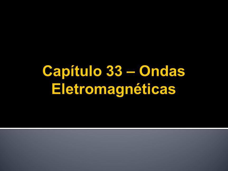 Capítulo 33 – Ondas Eletromagnéticas