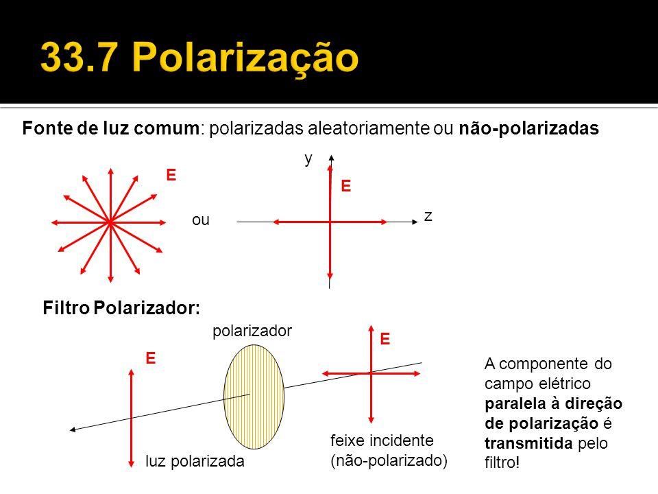 33.7 Polarização Fonte de luz comum: polarizadas aleatoriamente ou não-polarizadas. y. E. E. ou.