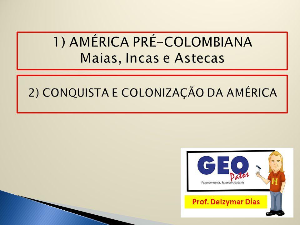 1) AMÉRICA PRÉ-COLOMBIANA Maias, Incas e Astecas