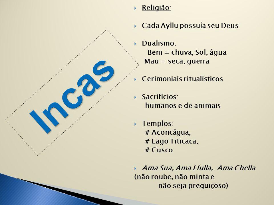 Incas Religião: Cada Ayllu possuía seu Deus Dualismo: