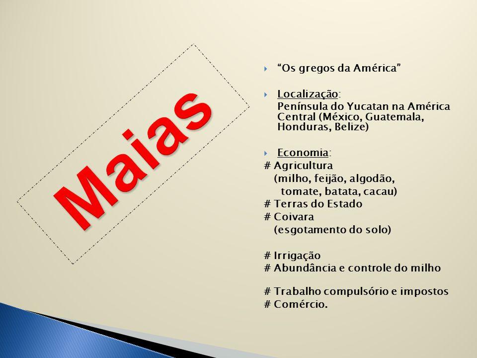 Maias Os gregos da América Localização: