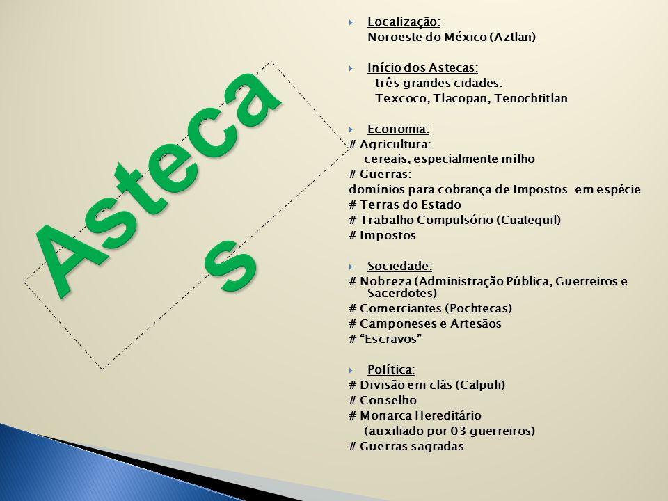 Astecas Localização: Noroeste do México (Aztlan) Início dos Astecas: