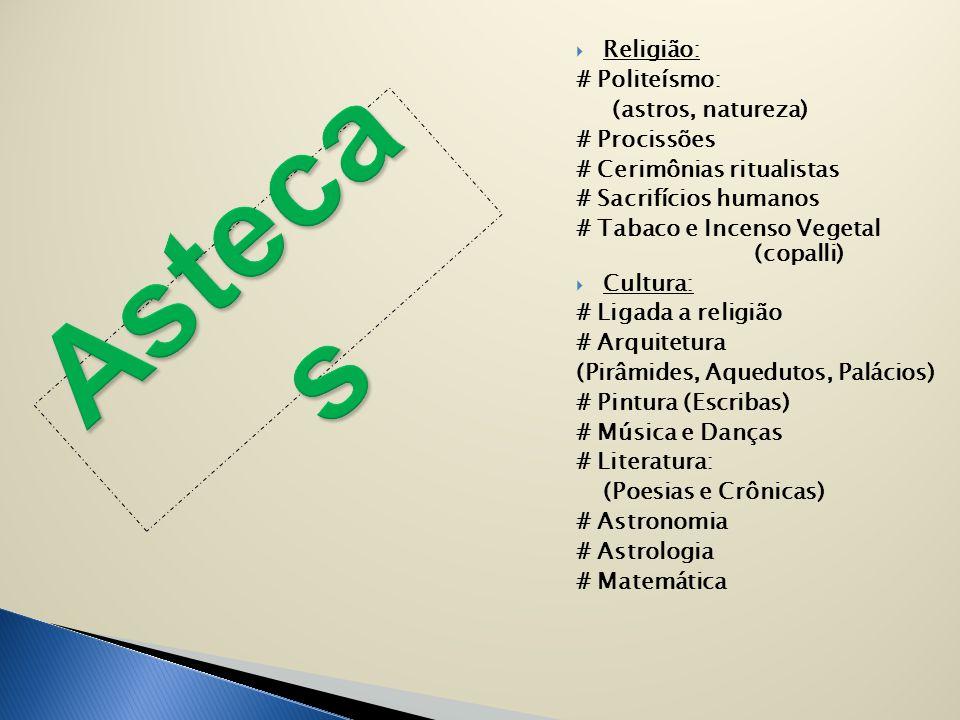 Astecas Religião: # Politeísmo: (astros, natureza) # Procissões