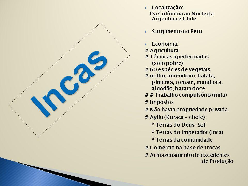 Incas Localização: Da Colômbia ao Norte da Argentina e Chile