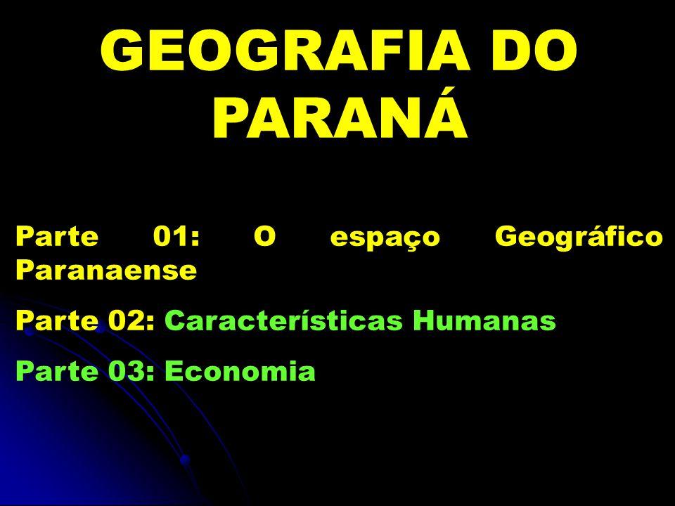 GEOGRAFIA DO PARANÁ Parte 01: O espaço Geográfico Paranaense