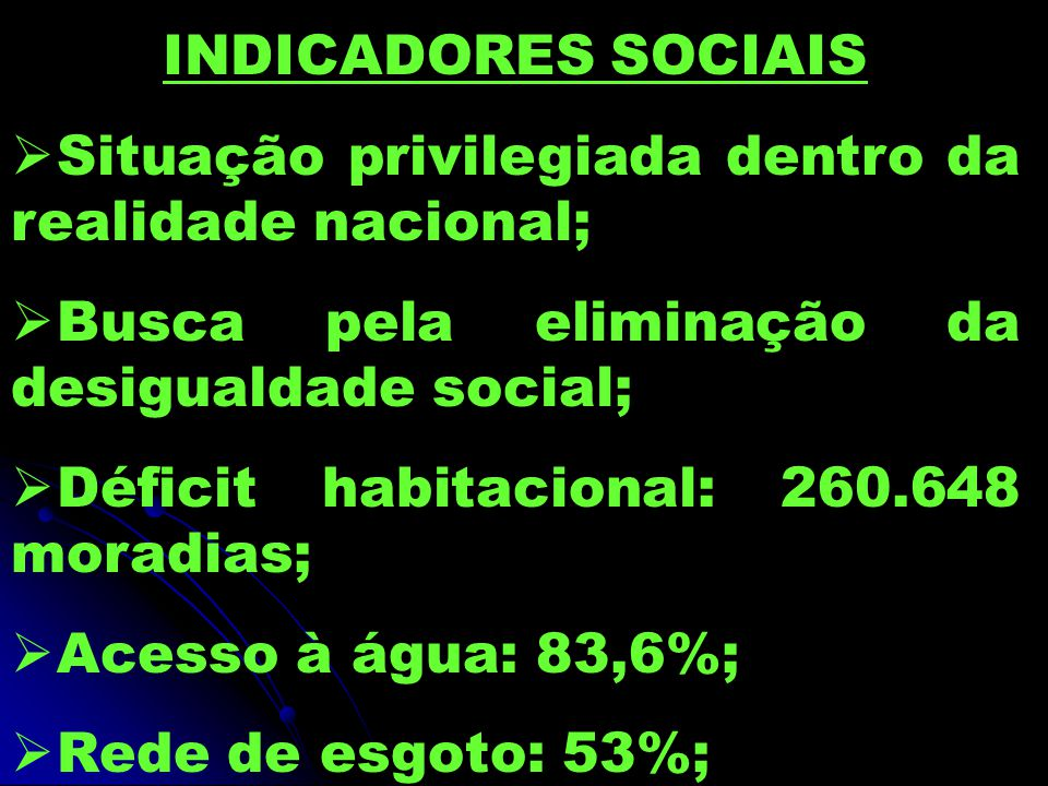 INDICADORES SOCIAIS Situação privilegiada dentro da realidade nacional; Busca pela eliminação da desigualdade social;