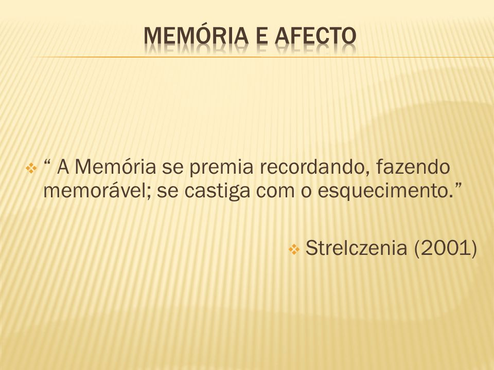 Memória e afecto A Memória se premia recordando, fazendo memorável; se castiga com o esquecimento.
