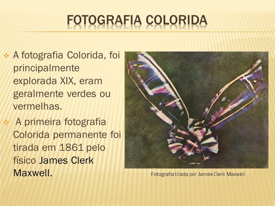 Fotografia colorida A fotografia Colorida, foi principalmente explorada XIX, eram geralmente verdes ou vermelhas.