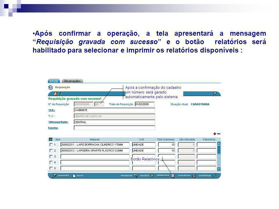 Após confirmar a operação, a tela apresentará a mensagem Requisição gravada com sucesso e o botão relatórios será habilitado para selecionar e imprimir os relatórios disponíveis :