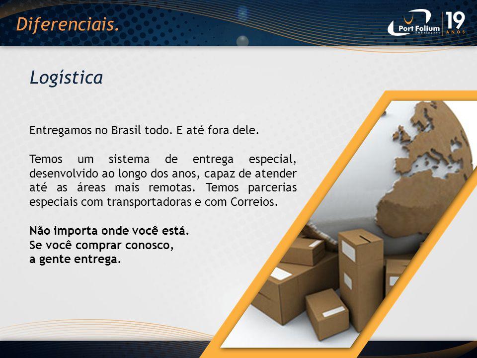 Diferenciais. Logística Entregamos no Brasil todo. E até fora dele.