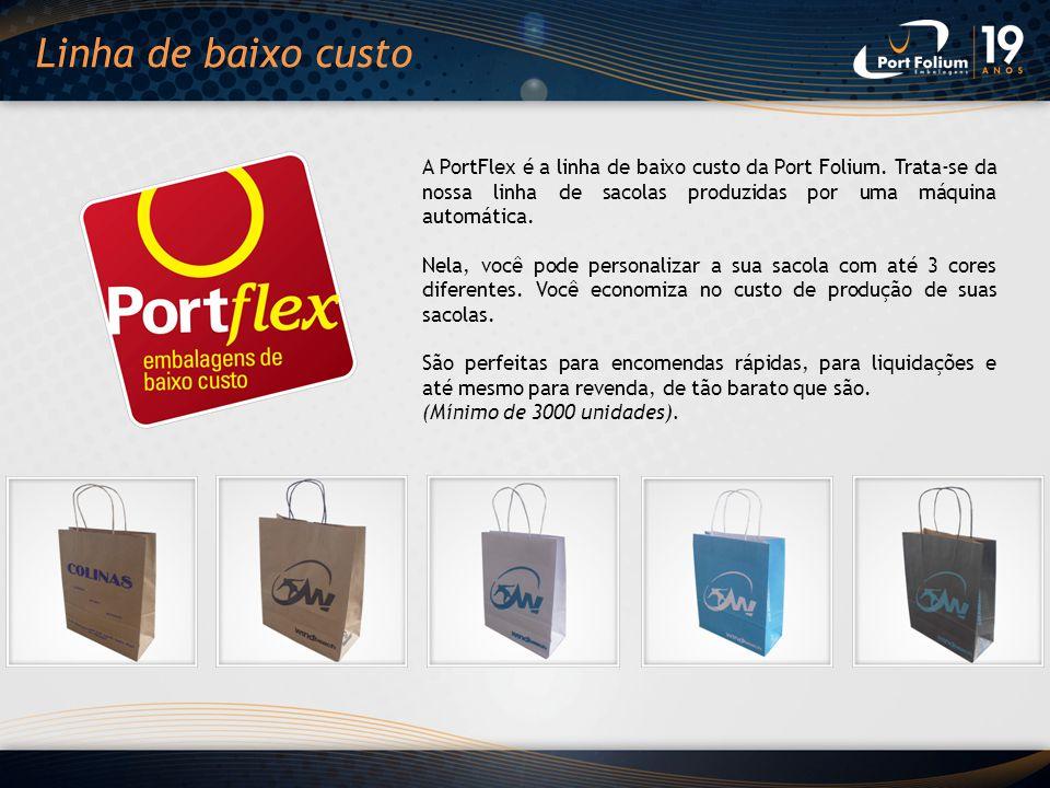Linha de baixo custo A PortFlex é a linha de baixo custo da Port Folium. Trata-se da nossa linha de sacolas produzidas por uma máquina automática.