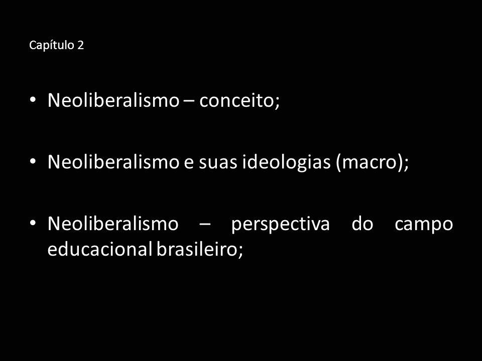Neoliberalismo – conceito; Neoliberalismo e suas ideologias (macro);