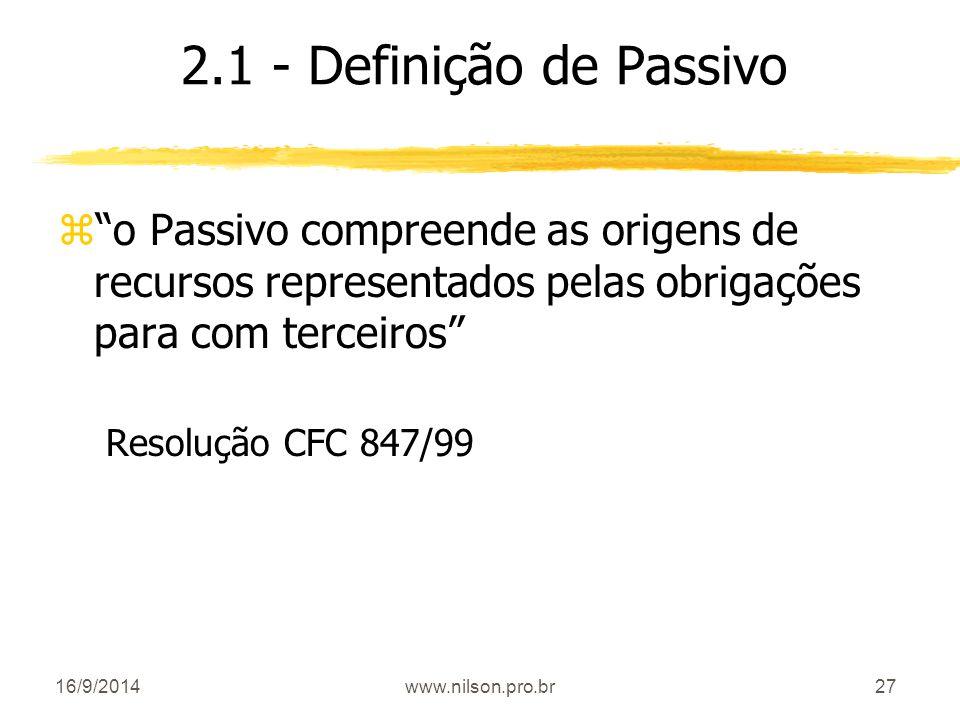 2.1 - Definição de Passivo o Passivo compreende as origens de recursos representados pelas obrigações para com terceiros