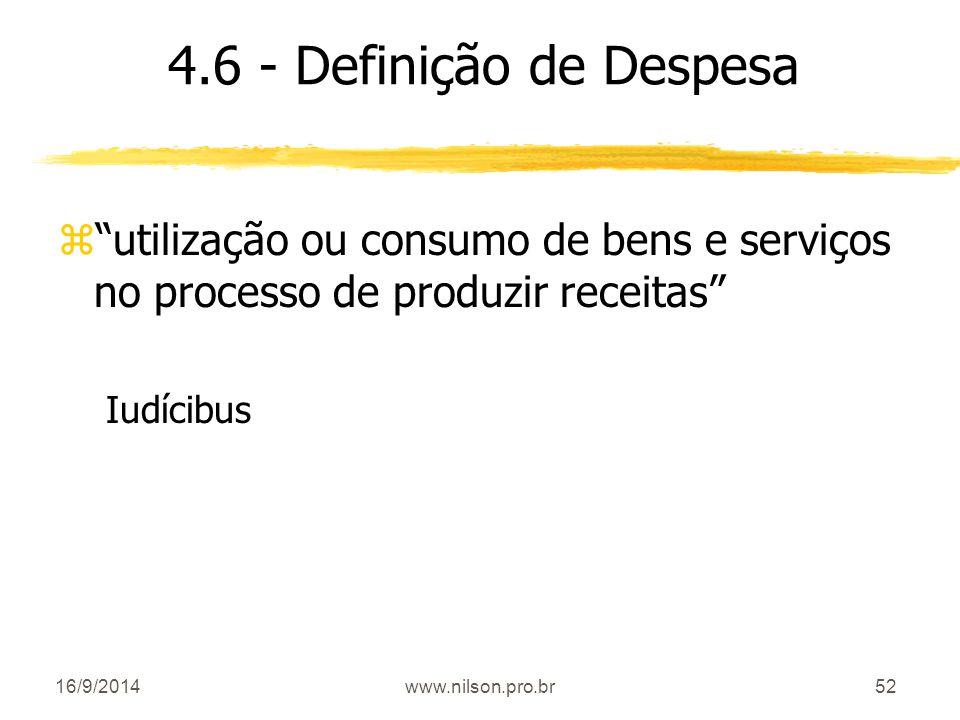 4.6 - Definição de Despesa utilização ou consumo de bens e serviços no processo de produzir receitas