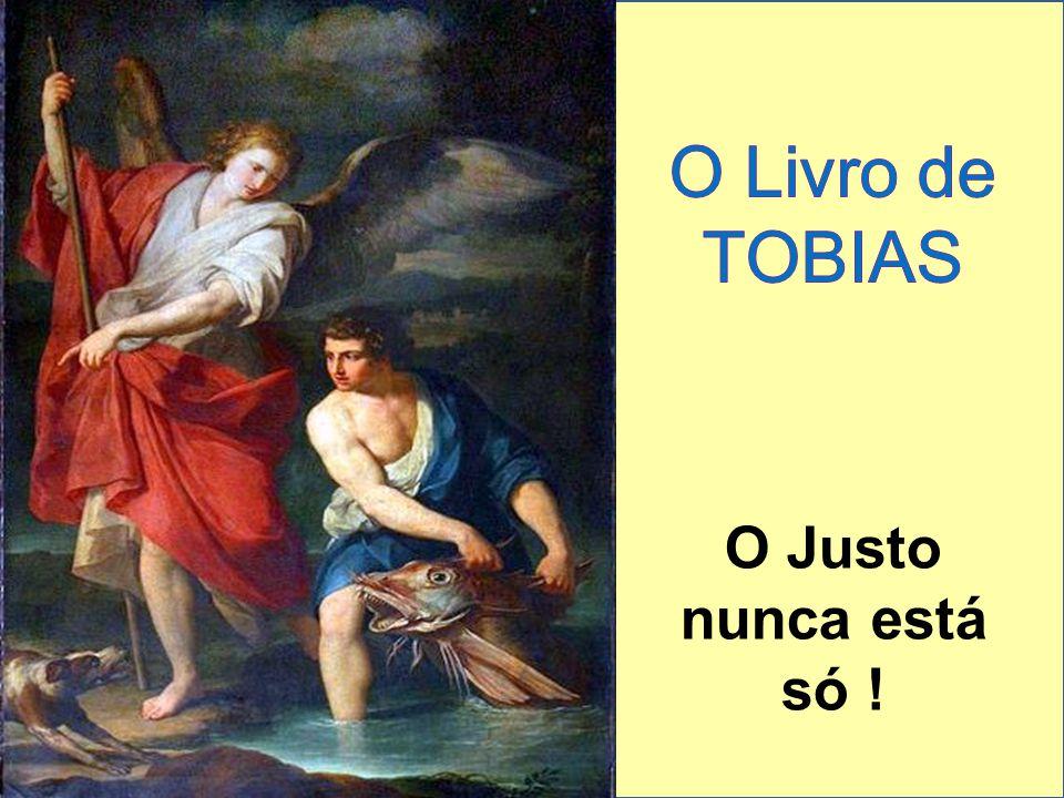 O Livro de TOBIAS O Justo nunca está só !