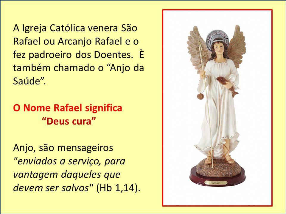 A Igreja Católica venera São Rafael ou Arcanjo Rafael e o fez padroeiro dos Doentes. È também chamado o Anjo da Saúde .