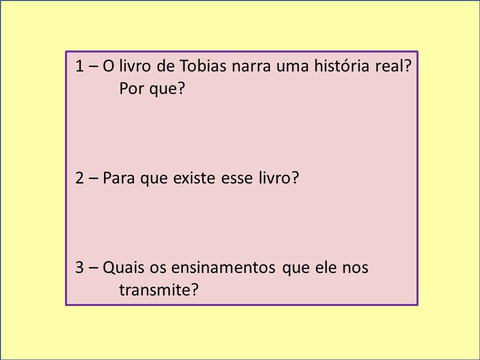 1 – O livro de Tobias narra uma história real Por que