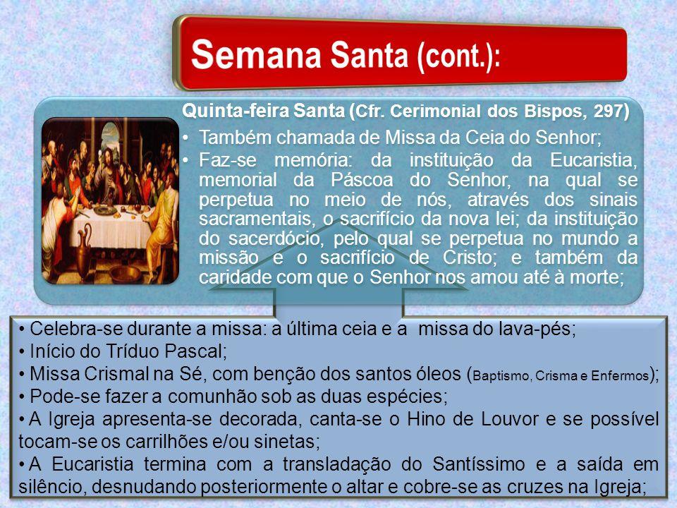 Semana Santa (cont.): Quinta-feira Santa (Cfr. Cerimonial dos Bispos, 297) Também chamada de Missa da Ceia do Senhor;