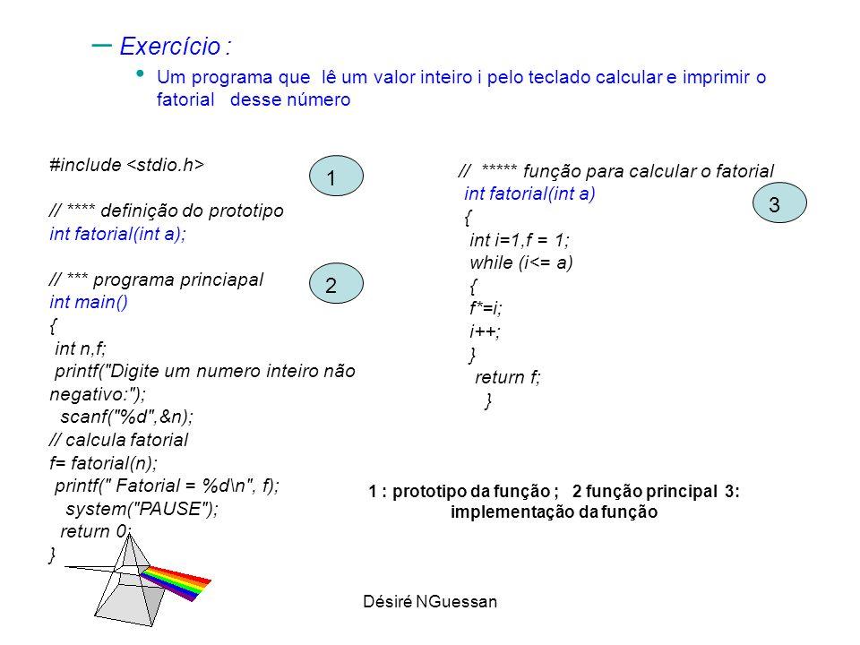 Exercício : Um programa que lê um valor inteiro i pelo teclado calcular e imprimir o fatorial desse número.