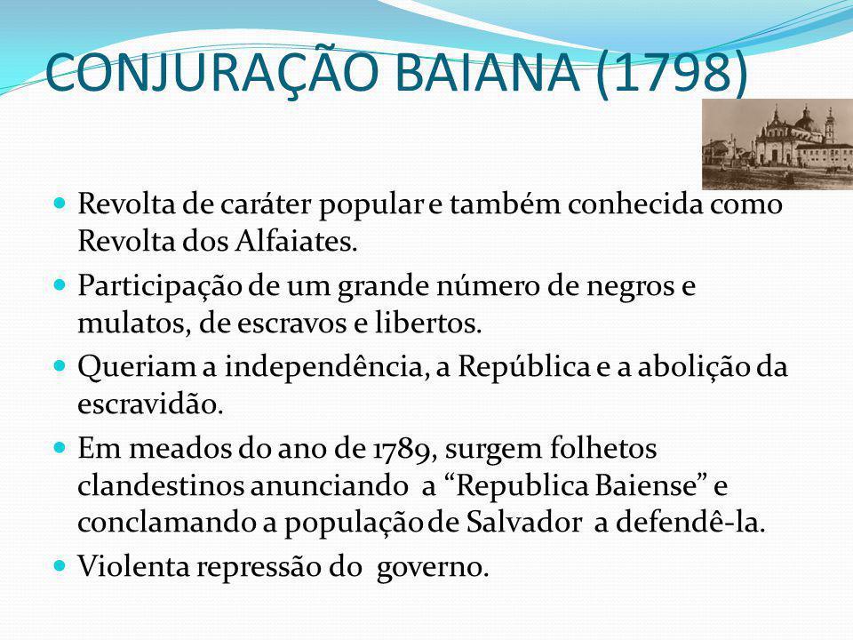 CONJURAÇÃO BAIANA (1798) Revolta de caráter popular e também conhecida como Revolta dos Alfaiates.