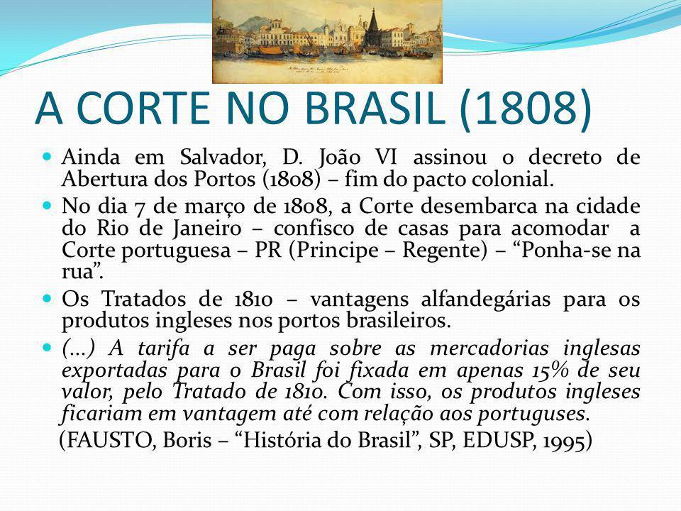 A CORTE NO BRASIL (1808) Ainda em Salvador, D. João VI assinou o decreto de Abertura dos Portos (1808) – fim do pacto colonial.