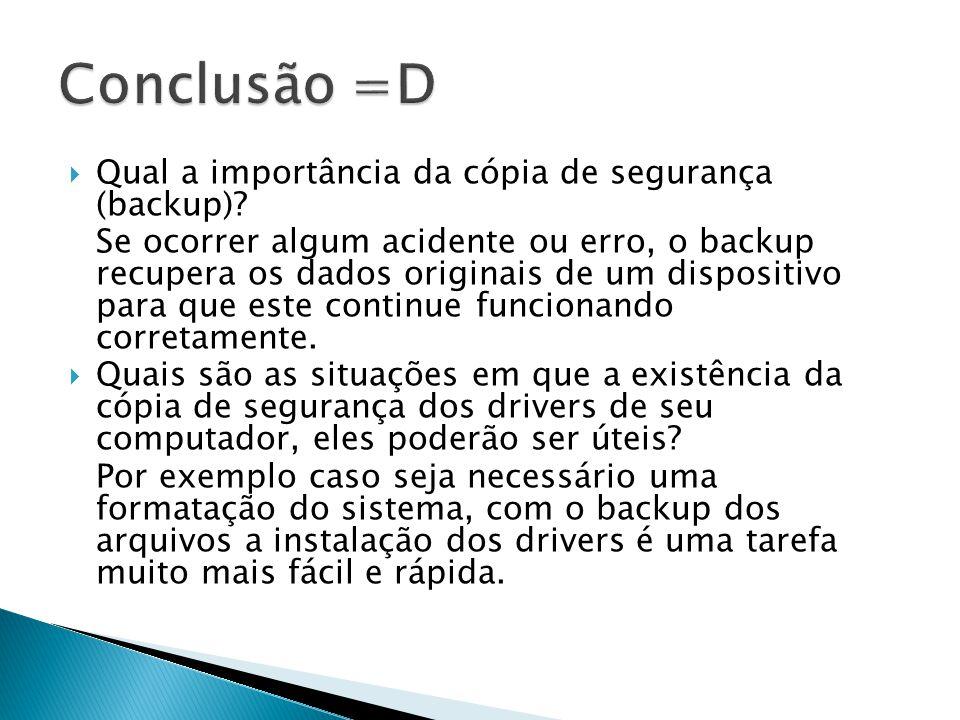 Conclusão =D Qual a importância da cópia de segurança (backup)