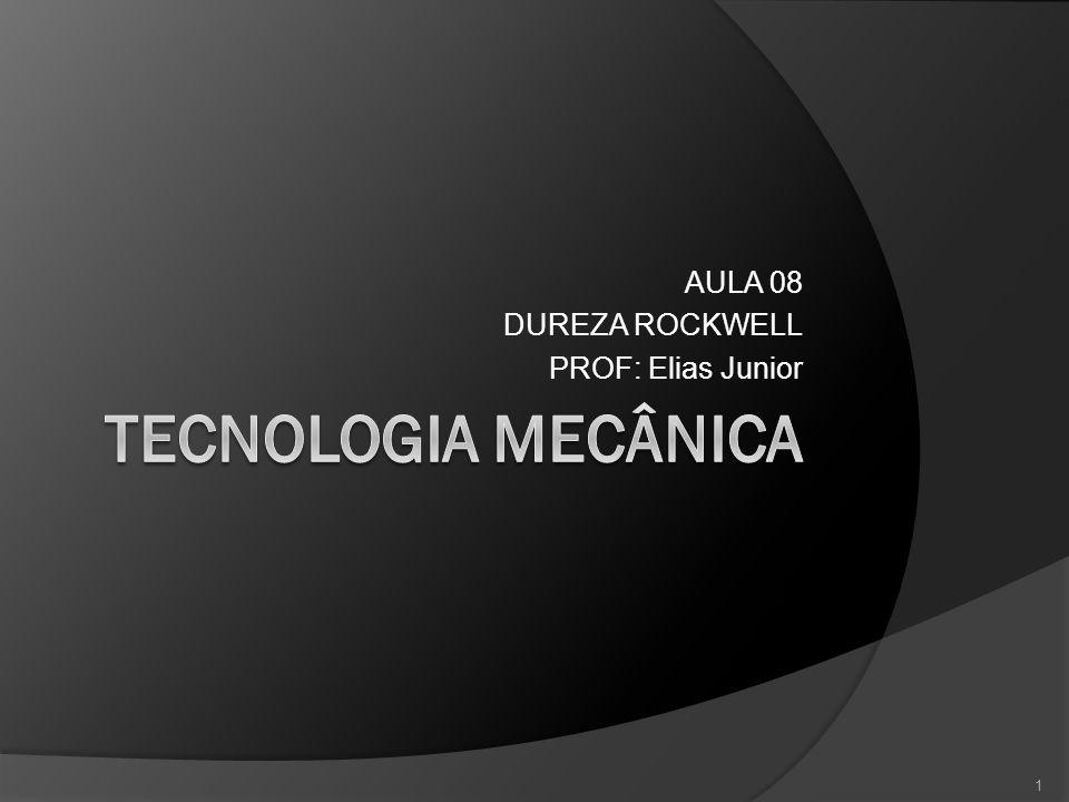 AULA 08 DUREZA ROCKWELL PROF: Elias Junior