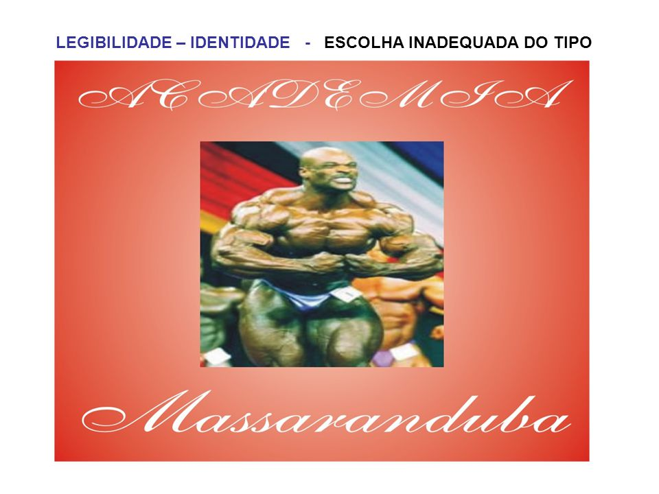 LEGIBILIDADE – IDENTIDADE - ESCOLHA INADEQUADA DO TIPO