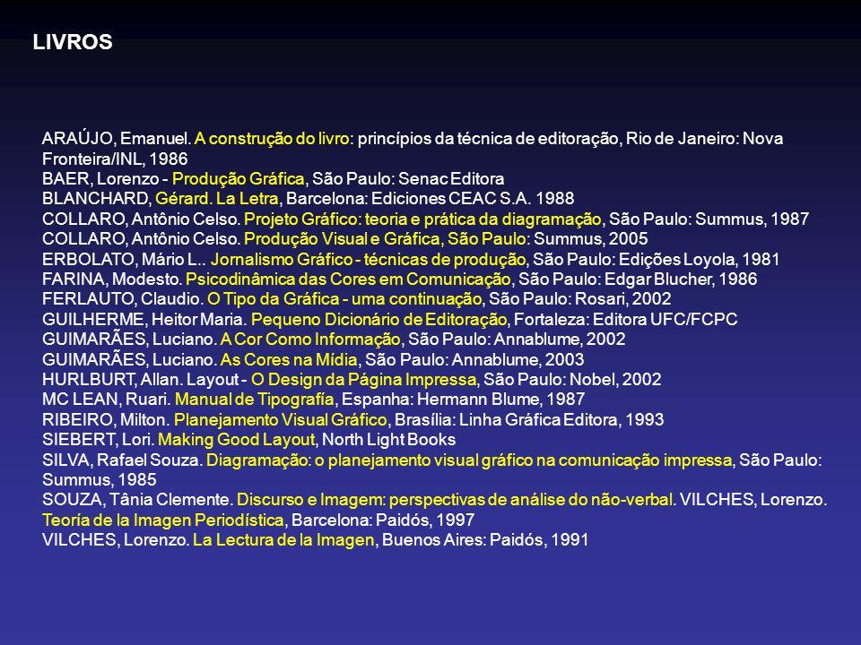 LIVROS ARAÚJO, Emanuel. A construção do livro: princípios da técnica de editoração, Rio de Janeiro: Nova Fronteira/INL, 1986.