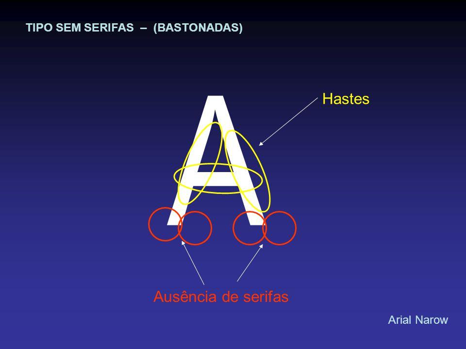 A Hastes Ausência de serifas TIPO SEM SERIFAS – (BASTONADAS)