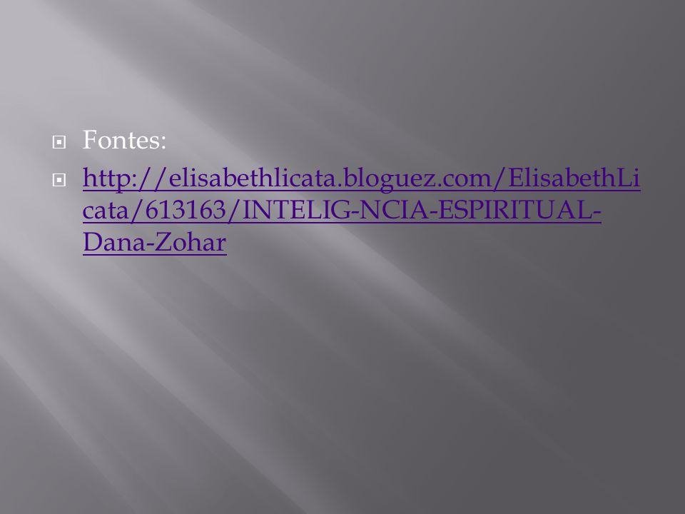 Fontes: http://elisabethlicata.bloguez.com/ElisabethLicata/613163/INTELIG-NCIA-ESPIRITUAL-Dana-Zohar.