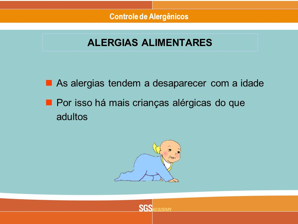 ALERGIAS ALIMENTARES As alergias tendem a desaparecer com a idade.