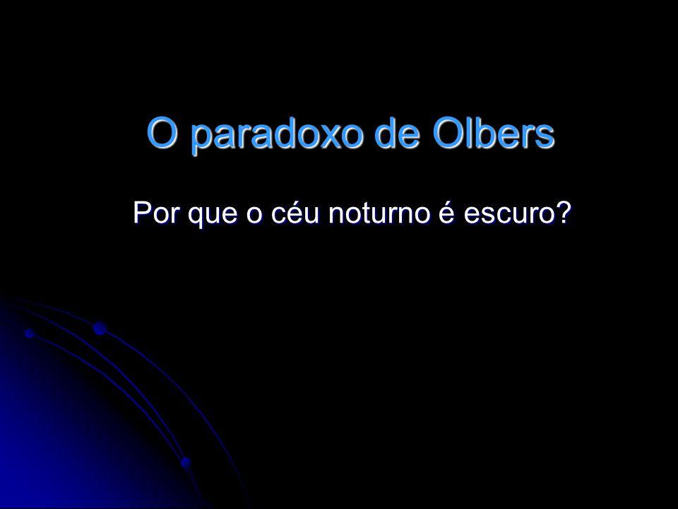O paradoxo de Olbers Por que o céu noturno é escuro