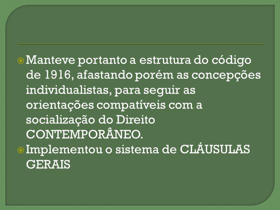 Manteve portanto a estrutura do código de 1916, afastando porém as concepções individualistas, para seguir as orientações compatíveis com a socialização do Direito CONTEMPORÂNEO.