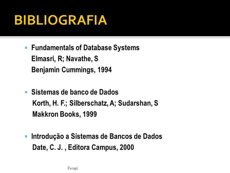 BIBLIOGRAFIA Fundamentals of Database Systems Elmasri, R; Navathe, S