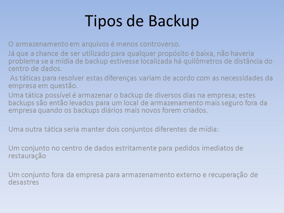 Tipos de Backup O armazenamento em arquivos é menos controverso.