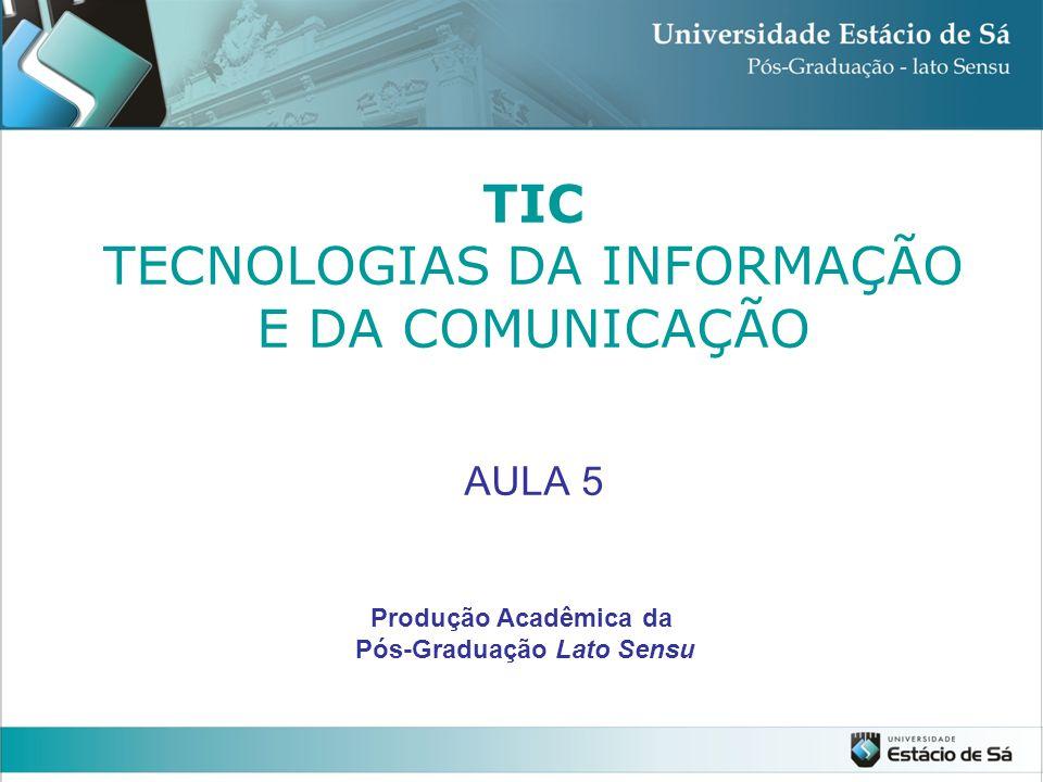TIC TECNOLOGIAS DA INFORMAÇÃO E DA COMUNICAÇÃO AULA 5