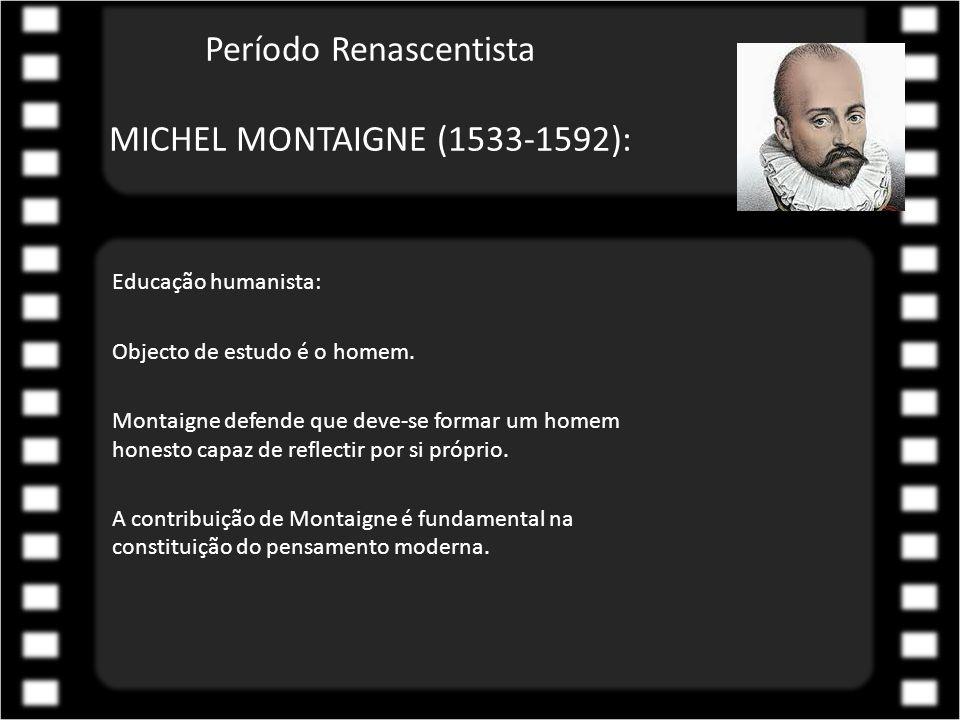 Período Renascentista MICHEL MONTAIGNE (1533-1592):